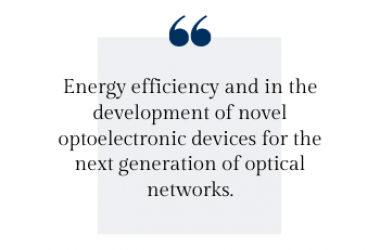 Energy efficiency and in the development of novel optoelectronic devices for the next generation of optical networks.