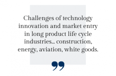 Challenges of technology innovation and market entry in long product life cycle industries... construction, energy, aviation, white goods.