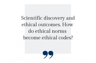 Scientific discovery and ethical outcomes. How  do ethical norms  become ethical codes?