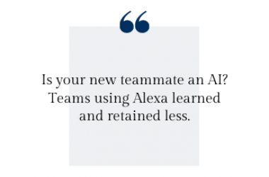 Is your new teammate an AI? Teams using Alexa learned and retained less.