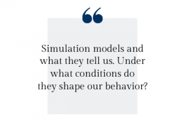 Simulation models and  what they tell us. Under  what conditions do  they shape our behavior?